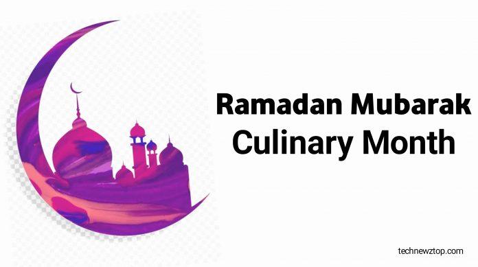 Ramadan Mubarak's culinary month.