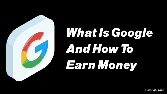 What is Google and how to Earn money