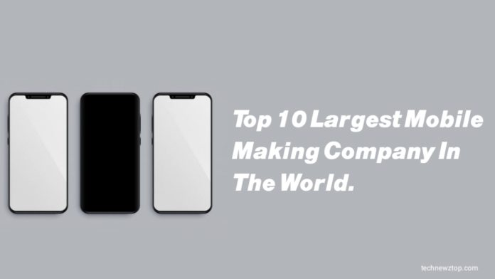 Top 10 Largest Mobile Making Company In the World.
